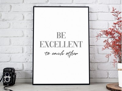 Be Excellent To Each Other Poster Print