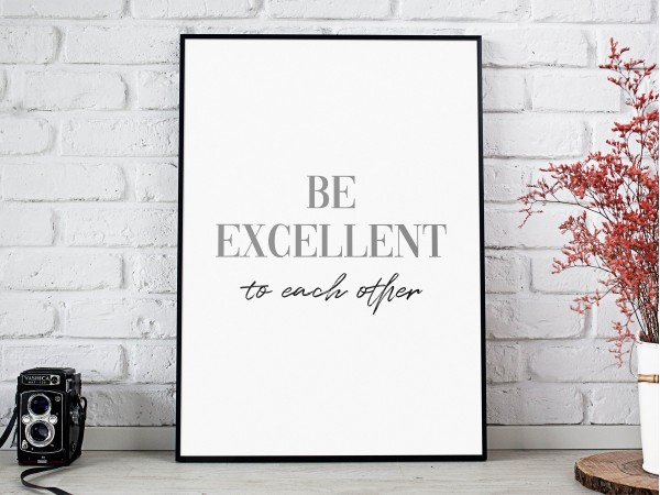 Be Excellent To Each Other Print