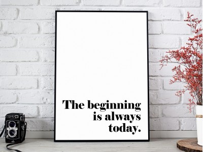 The Beginning Is Always Today Poster Print