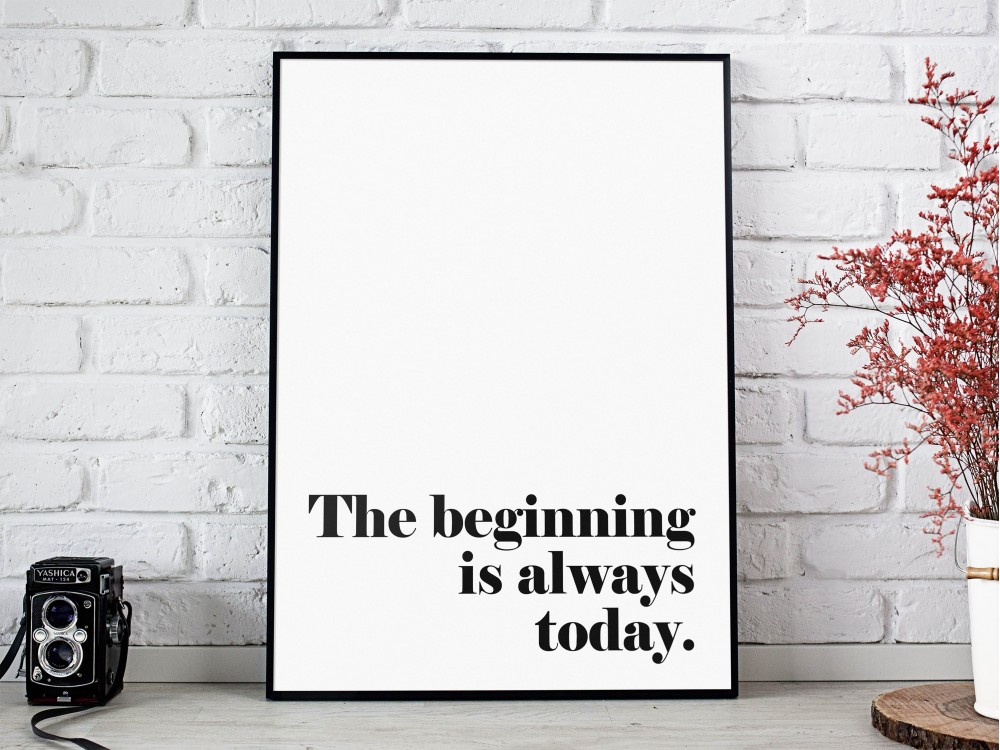 The Beginning Is Always Today Print